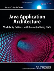 Java Application Architecture: Modularity Patterns with Examples Using OSGi: A Roadmap for Enterprise Development (Agile Software Development) 1st (first) Edition by Knoernschild, Kirk published by Prentice Hall (2012)