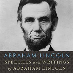 Speeches and Writings of Abraham Lincoln Audiobook