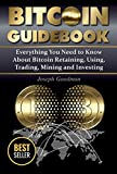 Bitcoin Guidebook: Everything You Need to Know About Bitcoin: Saving, Using, Mining, Trading, and Investing (bitcoin mining, crypto currency, buy bitcoin, bitcoin book, how to buy bitcoin)