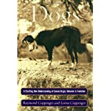 Dogs: A Startling New Understanding of Canine Origin, Behavior & Evolution