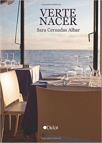 Verte nacer (Spanish Edition): Sara Cernadas Albar: 9788416893423: Amazon.com: Books