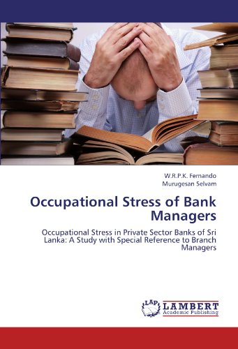 Occupational Stress of Bank Managers: Occupational Stress in Private Sector Banks of Sri Lanka: A Study with Special Reference to Branch Managers