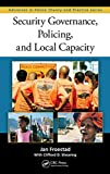 Security Governance, Policing, and Local Capacity (Advances in Police Theory and Practice)