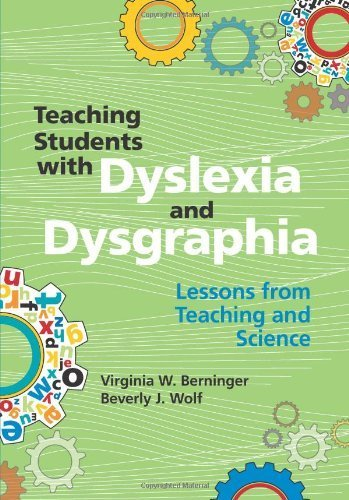 Teaching Students with Dyslexia and Dysgraphia: Lessons from Teaching and Science 1st edition by Berninger Ph.D., Virginia W., Wolf M.Ed., Beverly J. (2009) Paperback