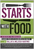 It Starts with Food: Discover the Whole30 and Change Your Life in Unexpected Ways Front Cover