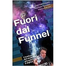 Fuori dal Funnel: L'evoluzione del marketing attraverso il Digital (Italian Edition)