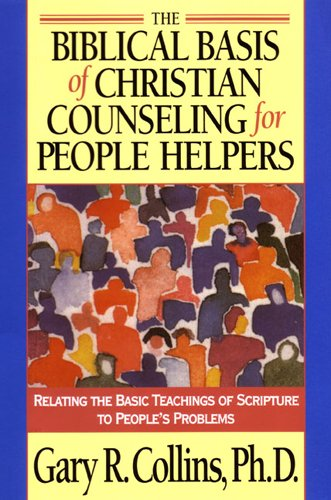 The Biblical Basis of Christian Counseling for People Helpers: Relating the Basic Teachings of Scripture to People's Problems (Pilgrimage Growth Guide) (Helpers People)