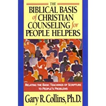 The Biblical Basis of Christian Counseling for People Helpers: Relating the Basic Teachings of Scripture to People's Problems (Pilgrimage Growth Guide)
