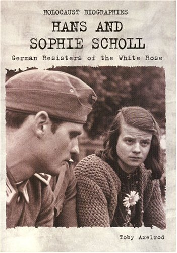 Holocaust Biographies; Hans and Sophie Scholl: German Resisters of the White Rose (Holocaust Biographies (Nonfiction)) ebook
