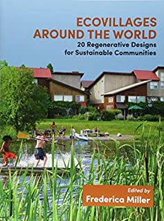 Ecovillages around the World: 20 Regenerative Designs for Sustainable Communities