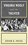 Virginia Woolf and the Theater, Putzel, Steven, 1611476232