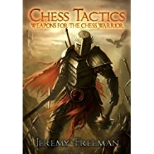 Chess Tactics: Weapons for the Chess Warrior