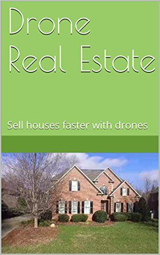 Drone Real Estate: Sell houses faster with drones