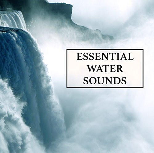 (Essential Water Sounds Mix - The Ultimate Collection of Rain and Water Sounds to Relax, Revive, De-Stress, Encourage Mindfulness and Meditation, and Promote Healthy Natural Living and Study Success)