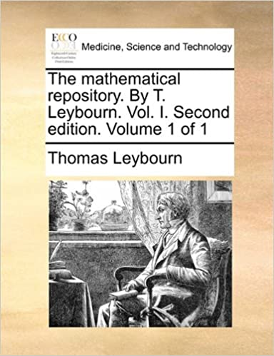 The mathematical repository. By T. Leybourn. Vol. I. Second edition. Volume 1 of 1