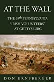 At the Wall : the 69th Pennsylvania at Gettysburg, Don Ernsberger, 1425734235