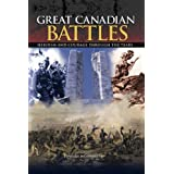 Great Canadian Battles: Heroism and Courage Through the Years [Fully Illustrated]