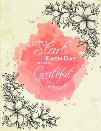 Start Each Day with a Grateful Heart: Journal/Notebook with 100 Inspirational Quotes Inside, Inspirational Thoughts for Every Day, Inspirational Quotes Notebook for Girls/Teens/Women, XL 8.5x11