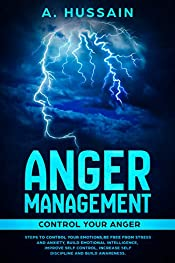 Anger Management: Control Your Anger! Steps to Control Your Emotions, Be Free From Anxiety and Stress, Build Emotional Intelligence, Improve Self-Control, ... Management, Stress, Emotions, Anxiety)