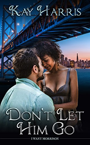 Don't Let Him Go by Kay Harris