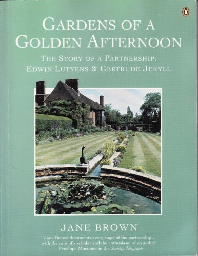 Gardens of a Golden Afternoon: The Story of a Partnership, Edwin Lutyens & Gertrude Jekyll