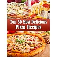 Top 50 Most Delicious Pizza Recipes (Recipe Top 50's Book 2)