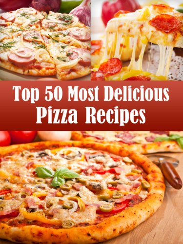 Top 50 Most Delicious Pizza Recipes (Recipe Top 50's Book 2)