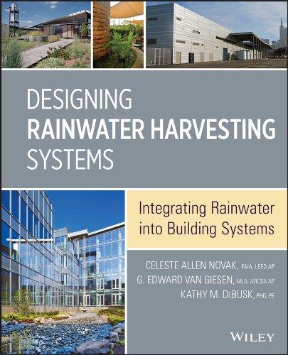 - Designing Rainwater Harvesting Systems: Integrating Rainwater into Building Systems