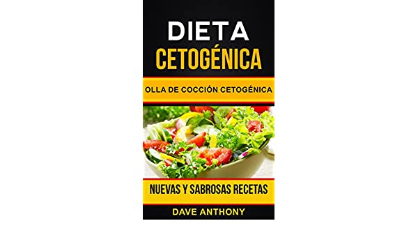 Amazon.com: Dieta cetogénica: Olla de Cocción Cetogénica: Nuevas y Sabrosas Recetas (Spanish Edition) eBook: Dave Anthony, Luis Renteria Ruiz: Kindle Store