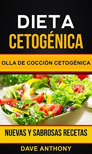 Dieta cetogénica: Olla de Cocción Cetogénica: Nuevas y Sabrosas Recetas (Spanish Edition)