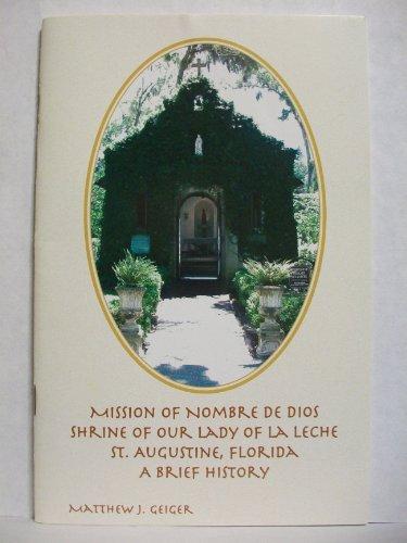 Mission of Nombre De Dios : Shrine of Our Lady of La Leche, St. Augustine, Florida : A Brief History