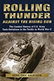 Rolling Thunder against the Rising Sun: The Combat History of U.S. Army Tank Battalions in the Pacific in WWII