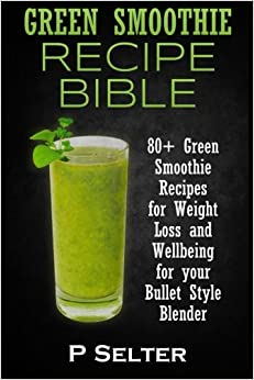 Book Green Smoothie Recipe Bible: 80+ Green Smoothie Recipes for Weight Loss and Wellbeing for your Bullet Style Blender