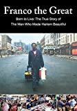 Franco The Great: Born to Live: The True Story of The Man Who Made Harlem Beautiful