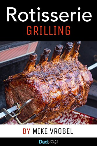 Prime Rib Recipes (Rotisserie Grilling: 50 Recipes For Your Grill's Rotisserie (How To Rotisserie Grill))