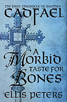 A Morbid Taste for Bones (The Chronicles of Brother Cadfael Book 1) by [Peters, Ellis]