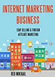 INTERNET MARKETING BUSINESS: EBAY SELLING & FOREIGN AFFILIATE MARKETING