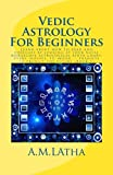 img - for Vedic Astrology For Beginners: Learn about how to read and forecast by looking at your natal horoscope astrological birth chart, stars, houses, 12, moon ... transits to predict the future (Book-1) book / textbook / text book