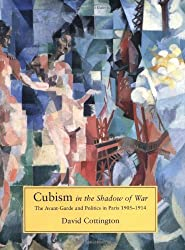 Cubism in the Shadow of War: The Avant-garde and Politics in Paris, 1905-14