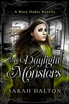 My Daylight Monsters (Kindle Single) (Mary Hades) by [Dalton, Sarah]