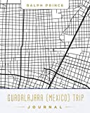 Guadalajara (Mexico) Trip Journal: Lined Guadalajara (Mexico) Vacation/Travel Guide Accessory Journal/Diary/Notebook With Guadalajara (Mexico) Map Cover Art