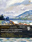 img - for The Eclogues of Calpurnius. Rendered into English verse book / textbook / text book