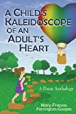 A Child's Kaleidoscope of an Adult's Hea, M. Farrington-Gargas, 1420849328