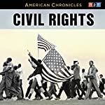 NPR American Chronicles: Civil Rights |  National Public Radio