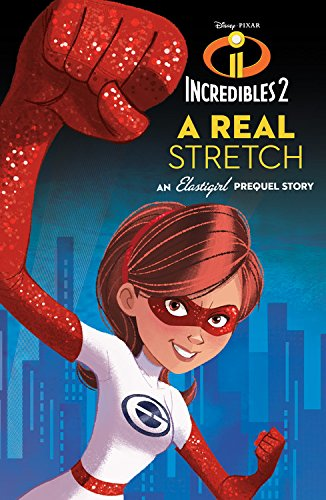 Incredibles 2: A Real Stretch: An Elastigirl Prequel Story (Disney/Pixar Incredibles 2)