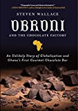 img - for Obroni and the Chocolate Factory: An Unlikely Story of Globalization and Ghana's First Gourmet Chocolate Bar book / textbook / text book