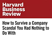 How to Survive a Company Scandal You Had Nothing to Do With Other by Boris Groysberg, Eric Lin, George Serafeim, Robin Abrahams Narrated by Fleet Cooper