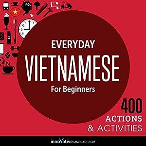 Everyday Vietnamese for Beginners - 400 Actions & Activities Speech
