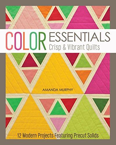 Color Essentials―Crisp & Vibrant Quilts: 12 Modern Projects Featuring Precut Solids