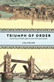 Triumph of Order: Democracy and Public Space in New York and London (Columbia History of Urban Life)